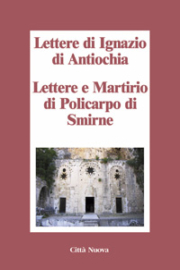 Lettere di Ignazio di Antiochia – Lettere e Martirio di Policarpo di Smirne