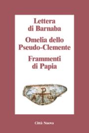 Lettera di Barnaba – Omelia dello Pseudo-Clemente – Frammenti di Papia