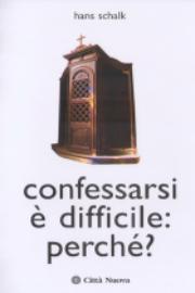 Confessarsi è difficile: perché?