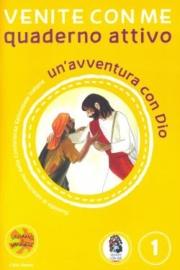 Venite con me – un'avventura con Dio – Quaderno attivo 1