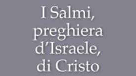 I Salmi, preghiera d'Israele, di Cristo e della Chiesa