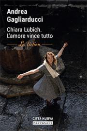 Chiara Lubich. L'Amore vince tutto