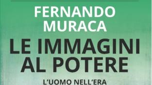 Le immagini al potere. Il nuovo libro di Fernando Muraca