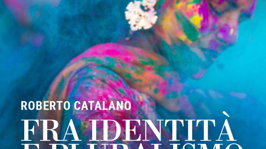 Fra identità e pluralismo. Il nuovo libro di Roberto Catalano